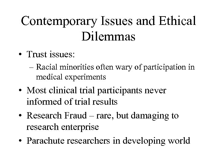 Contemporary Issues and Ethical Dilemmas • Trust issues: – Racial minorities often wary of