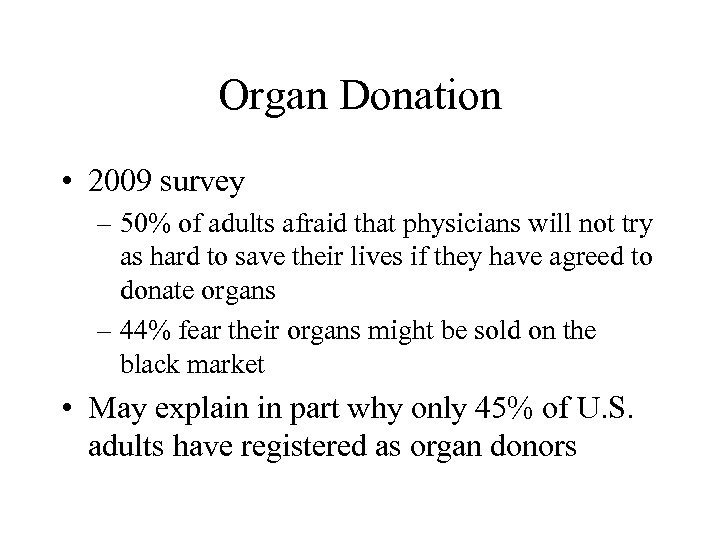 Organ Donation • 2009 survey – 50% of adults afraid that physicians will not