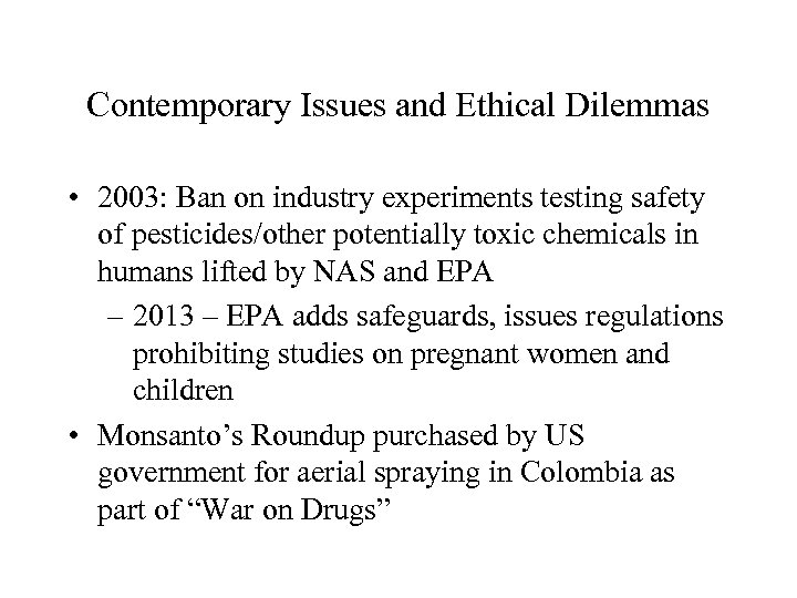 Contemporary Issues and Ethical Dilemmas • 2003: Ban on industry experiments testing safety of