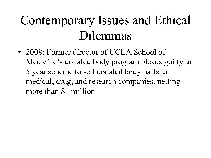 Contemporary Issues and Ethical Dilemmas • 2008: Former director of UCLA School of Medicine's