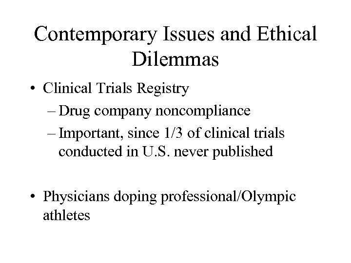 Contemporary Issues and Ethical Dilemmas • Clinical Trials Registry – Drug company noncompliance –