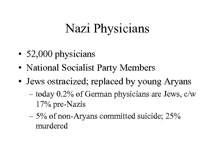 Nazi Physicians • 52, 000 physicians • National Socialist Party Members • Jews ostracized;