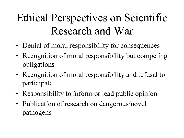 Ethical Perspectives on Scientific Research and War • Denial of moral responsibility for consequences