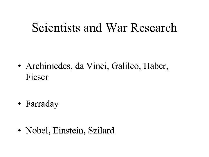 Scientists and War Research • Archimedes, da Vinci, Galileo, Haber, Fieser • Farraday •