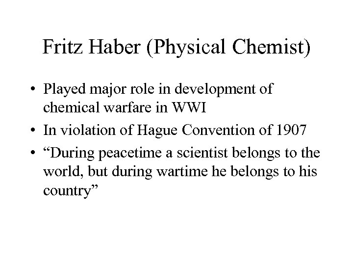 Fritz Haber (Physical Chemist) • Played major role in development of chemical warfare in