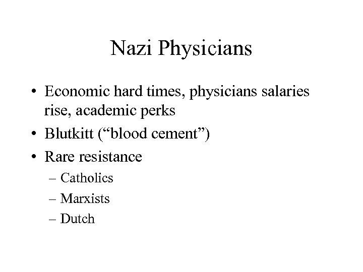 "Nazi Physicians • Economic hard times, physicians salaries rise, academic perks • Blutkitt (""blood"