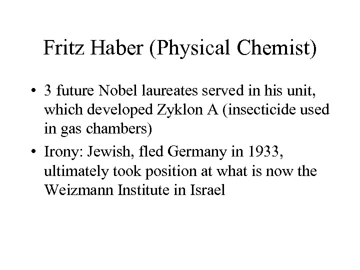 Fritz Haber (Physical Chemist) • 3 future Nobel laureates served in his unit, which