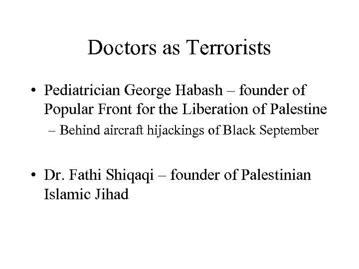 Doctors as Terrorists • Pediatrician George Habash – founder of Popular Front for the