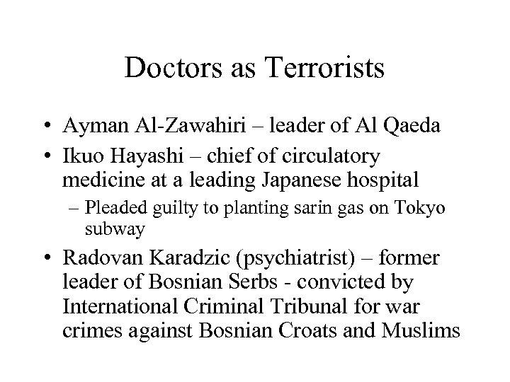 Doctors as Terrorists • Ayman Al-Zawahiri – leader of Al Qaeda • Ikuo Hayashi