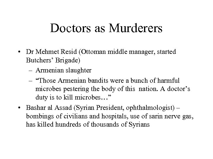 Doctors as Murderers • Dr Mehmet Resid (Ottoman middle manager, started Butchers' Brigade) –