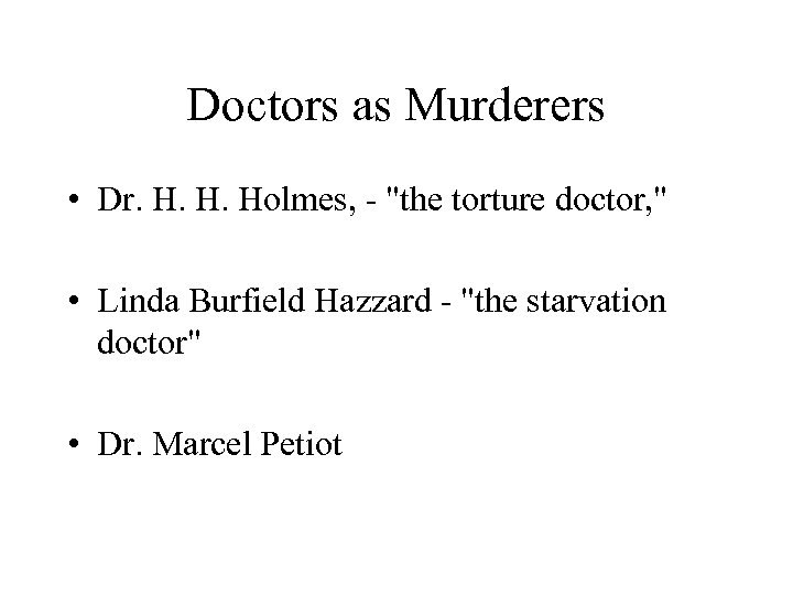 Doctors as Murderers • Dr. H. H. Holmes, -