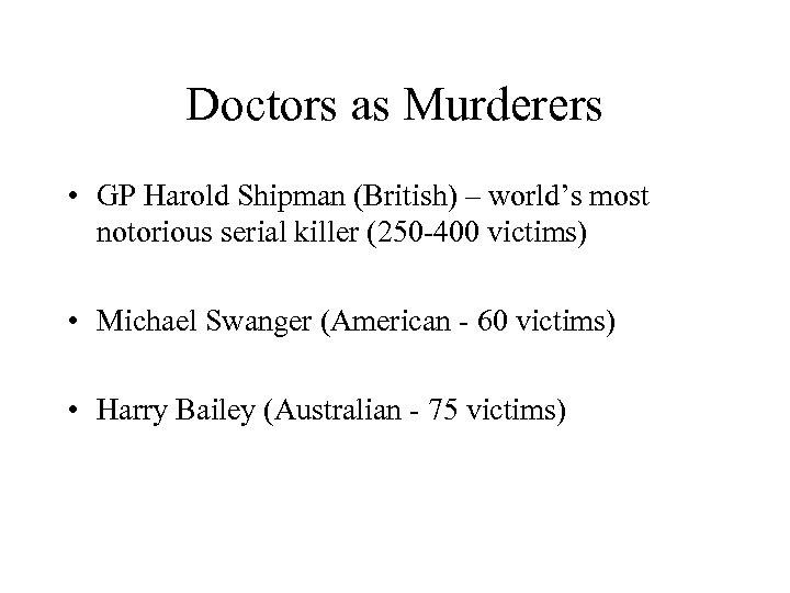 Doctors as Murderers • GP Harold Shipman (British) – world's most notorious serial killer