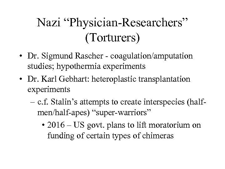 "Nazi ""Physician-Researchers"" (Torturers) • Dr. Sigmund Rascher - coagulation/amputation studies; hypothermia experiments • Dr."