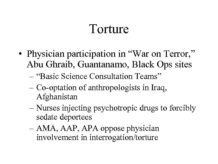 "Torture • Physician participation in ""War on Terror, "" Abu Ghraib, Guantanamo, Black Ops"