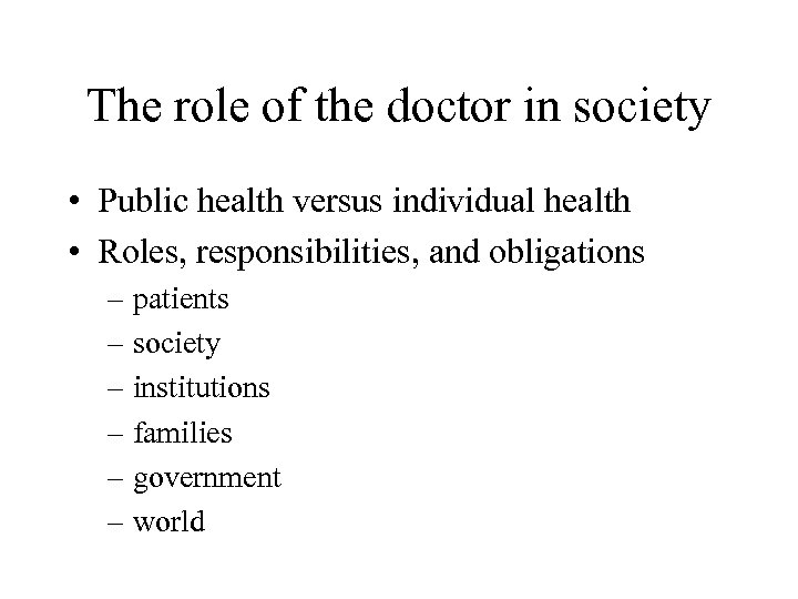 The role of the doctor in society • Public health versus individual health •