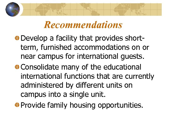 Recommendations Develop a facility that provides shortterm, furnished accommodations on or near campus for