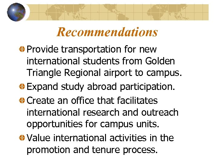 Recommendations Provide transportation for new international students from Golden Triangle Regional airport to campus.