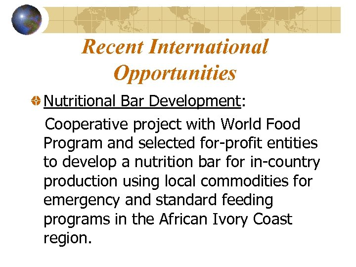 Recent International Opportunities Nutritional Bar Development: Cooperative project with World Food Program and selected