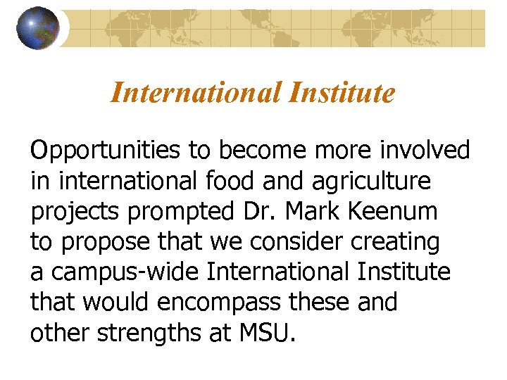 International Institute Opportunities to become more involved in international food and agriculture projects prompted
