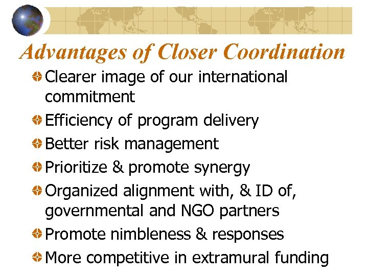 Advantages of Closer Coordination Clearer image of our international commitment Efficiency of program delivery