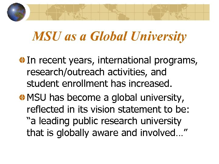 MSU as a Global University In recent years, international programs, research/outreach activities, and student