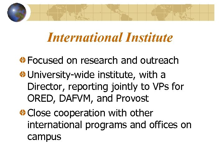 International Institute Focused on research and outreach University-wide institute, with a Director, reporting jointly