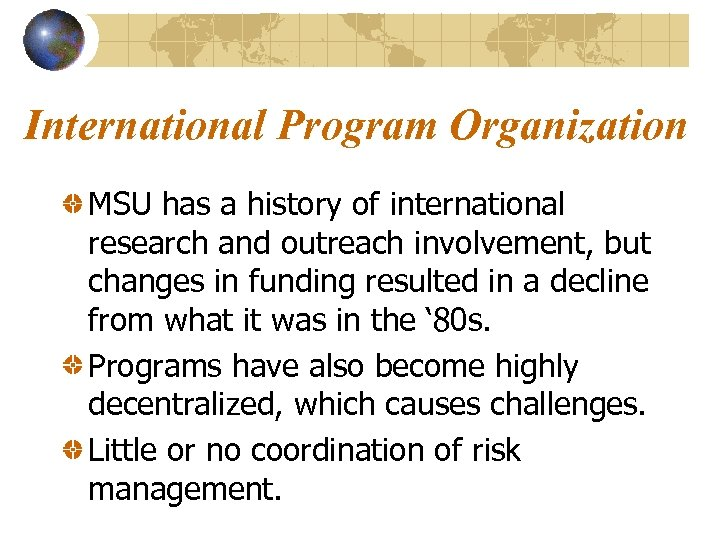 International Program Organization MSU has a history of international research and outreach involvement, but