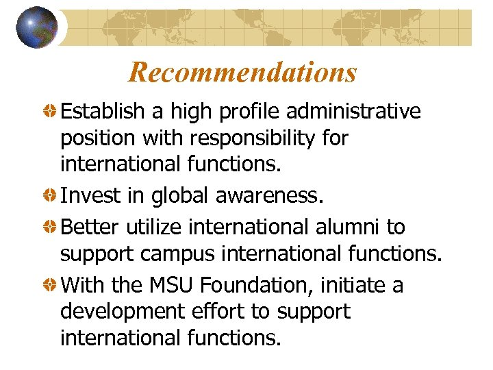 Recommendations Establish a high profile administrative position with responsibility for international functions. Invest in