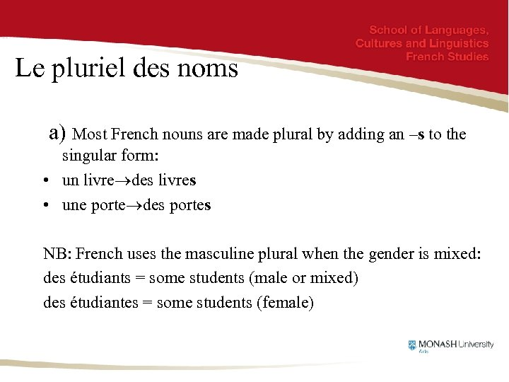 Le pluriel des noms a) Most French nouns are made plural by adding an