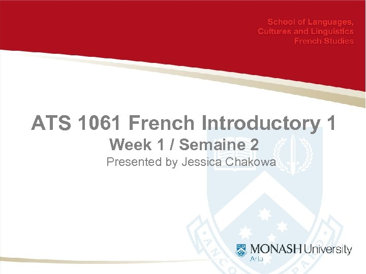 ATS 1061 French Introductory 1 Week 1 / Semaine 2 Presented by Jessica Chakowa