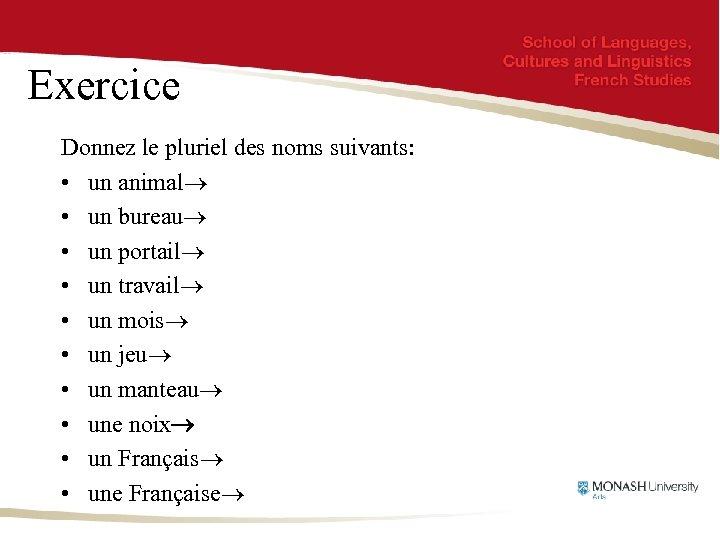 Exercice Donnez le pluriel des noms suivants: • un animal • un bureau •
