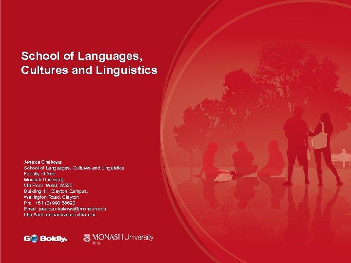 School of Languages, Cultures and Linguistics Jessica Chakowa School of Languages, Cultures and Linguistics