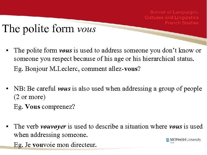 The polite form vous • The polite form vous is used to address someone