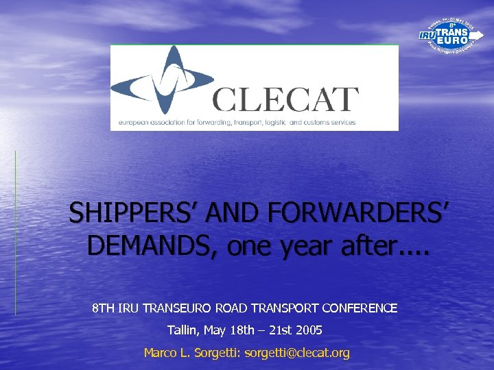 SHIPPERS' AND FORWARDERS' DEMANDS, one year after. . 8 TH IRU TRANSEURO ROAD TRANSPORT