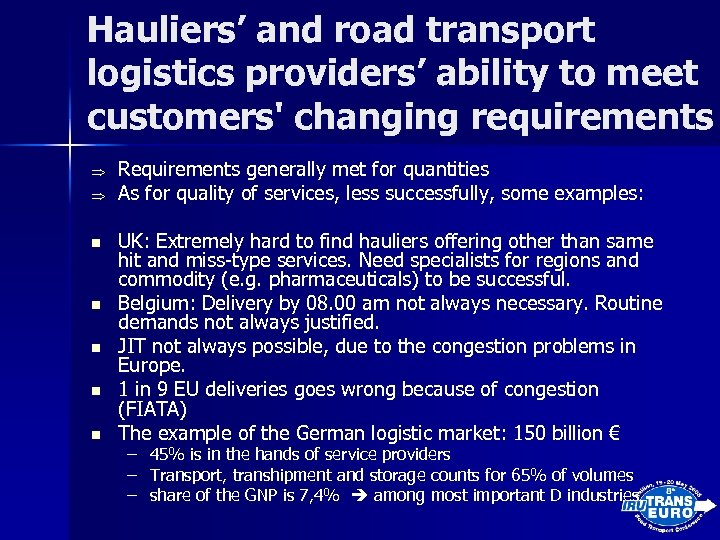 Hauliers' and road transport logistics providers' ability to meet customers' changing requirements n n