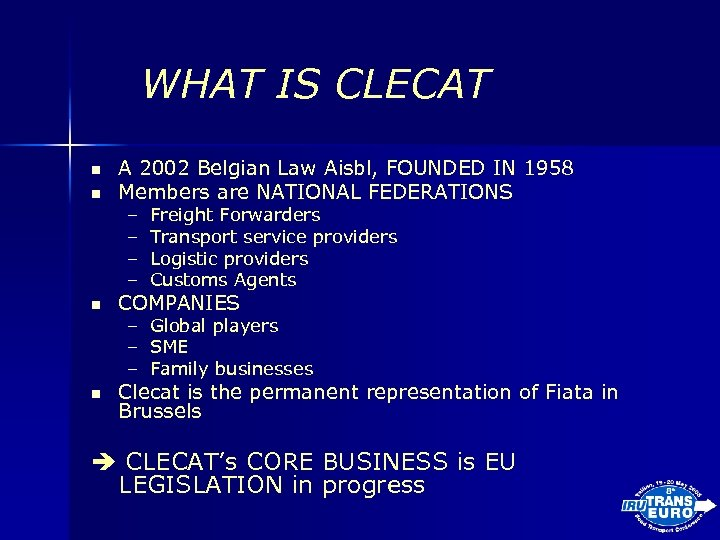 WHAT IS CLECAT n n A 2002 Belgian Law Aisbl, FOUNDED IN 1958 Members