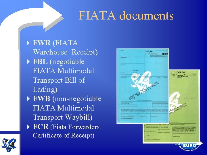 FIATA documents 4 FWR (FIATA Warehouse Receipt) 4 FBL (negotiable FIATA Multimodal Transport Bill