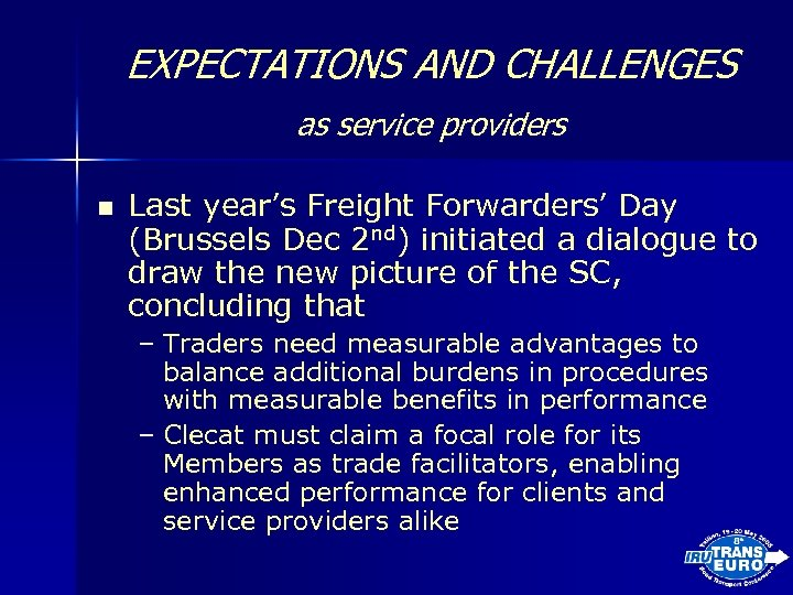 EXPECTATIONS AND CHALLENGES as service providers n Last year's Freight Forwarders' Day (Brussels Dec