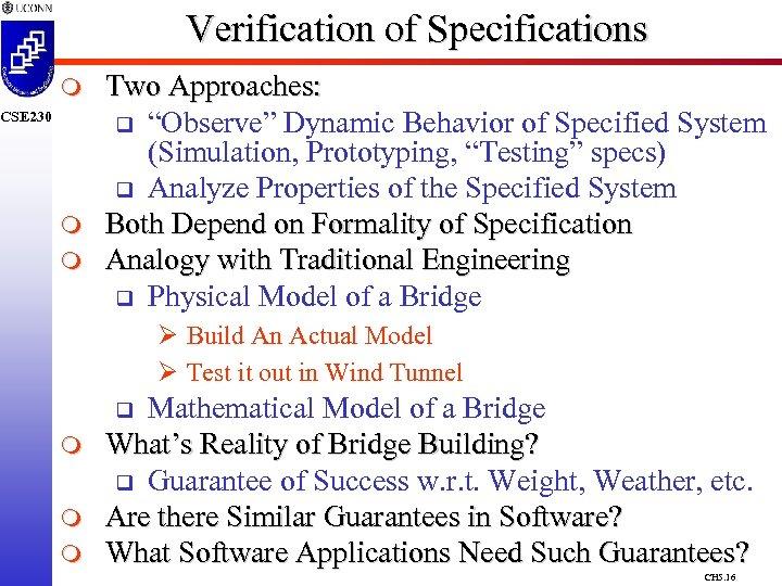 "Verification of Specifications m CSE 230 m m Two Approaches: q ""Observe"" Dynamic Behavior"