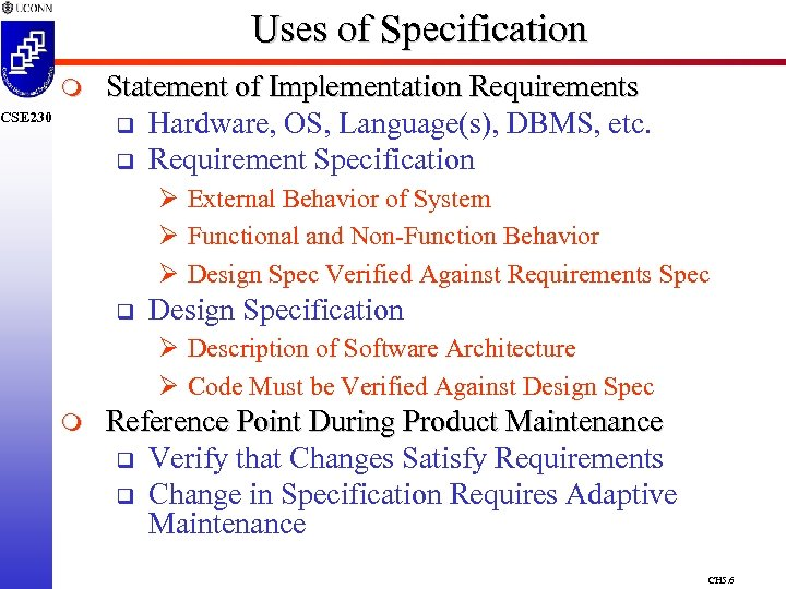Uses of Specification m CSE 230 Statement of Implementation Requirements q Hardware, OS, Language(s),