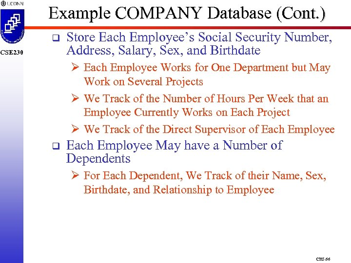 Example COMPANY Database (Cont. ) q CSE 230 Store Each Employee's Social Security Number,