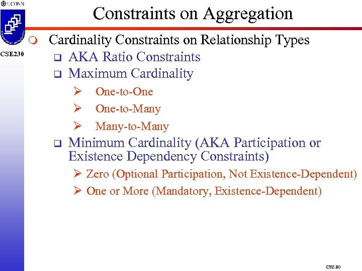 CSE 230 Constraints on Aggregation m Cardinality Constraints on Relationship Types q AKA Ratio