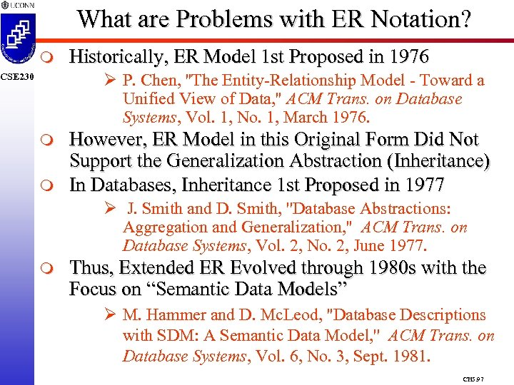 What are Problems with ER Notation? m Historically, ER Model 1 st Proposed in