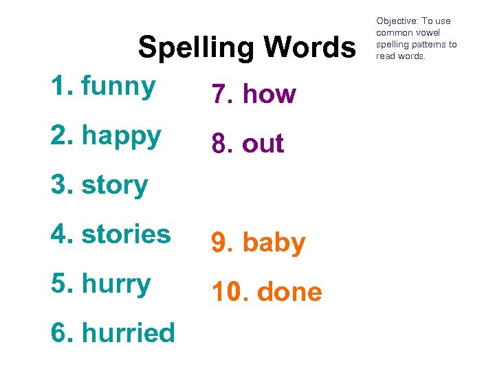 Spelling Words 1. funny 7. how 2. happy 8. out 3. story 4. stories