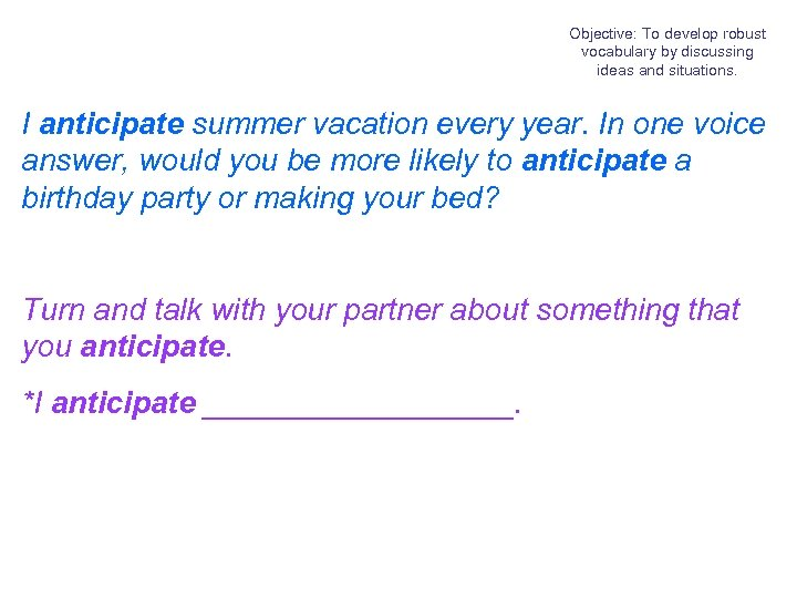 Objective: To develop robust vocabulary by discussing ideas and situations. I anticipate summer vacation