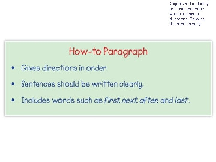 Objective: To identify and use sequence words in how-to directions. To write directions clearly.