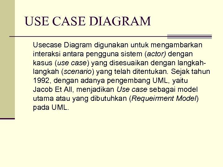 USE CASE DIAGRAM Usecase Diagram digunakan untuk mengambarkan interaksi antara pengguna sistem (actor) dengan