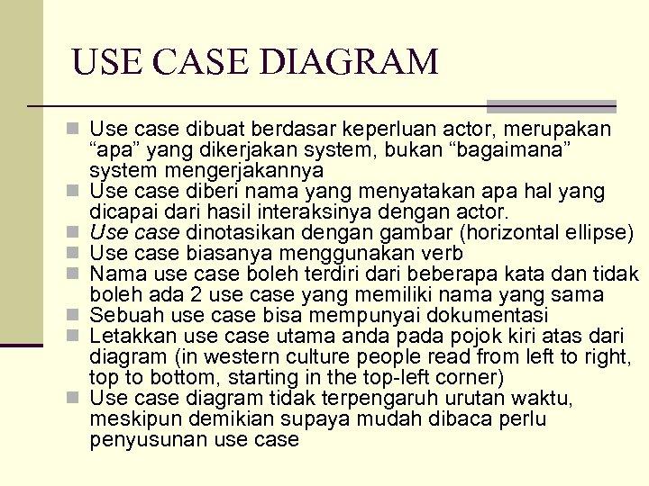 USE CASE DIAGRAM n Use case dibuat berdasar keperluan actor, merupakan n n n