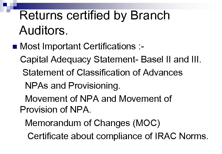 Returns certified by Branch Auditors. n Most Important Certifications : Capital Adequacy Statement- Basel