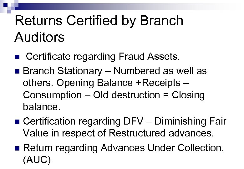 Returns Certified by Branch Auditors Certificate regarding Fraud Assets. n Branch Stationary – Numbered
